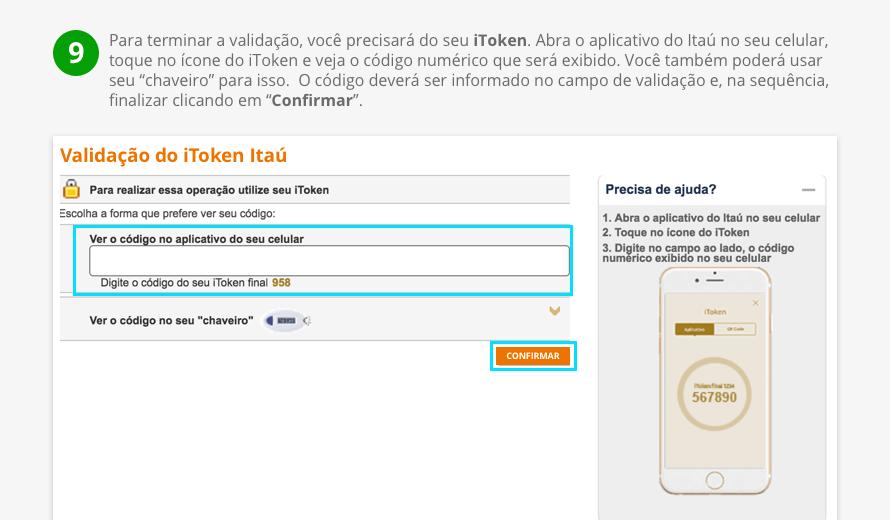 """Para terminar a validação, você precisará do seu iToken. Abra o aplicativo do Itaú no seu celular, toque no ícone do iToken e veja o código numérico que será exibido. Você também poderá usar seu """"chaveiro"""" para isso.  O código deverá ser informado no campo de validação e, na sequência, finalizar clicando em """"Confirmar""""."""